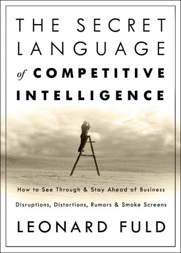 9780609610893: The Secret Language of Competitive Intelligence: How to See Through and Stay Ahead of Business Disruptions, Distortions, Rumors, and Smoke Screens