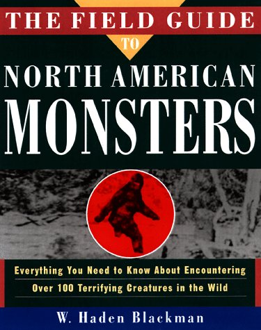 9780609800171: The Field Guide to North American Monsters: Everything You Need to Know About Encountering Over 100 Terrifying Creatures in the Wild