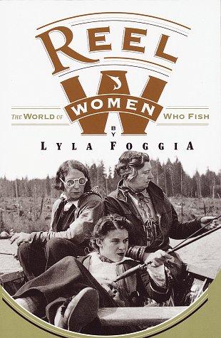 9780609800287: Reel Women: The World of Women Who Fish