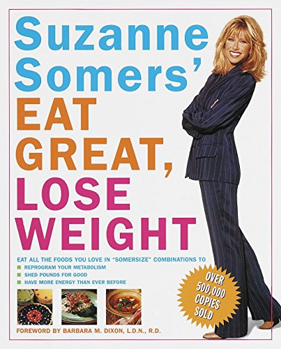 9780609800584: Suzanne Somers' Eat Great, Lose Weight: Eat All the Foods You Love in Somersize Combinations to Reprogram Your Metabolism, Shed Pounds for Good, and Have More Energy Than Ever Before