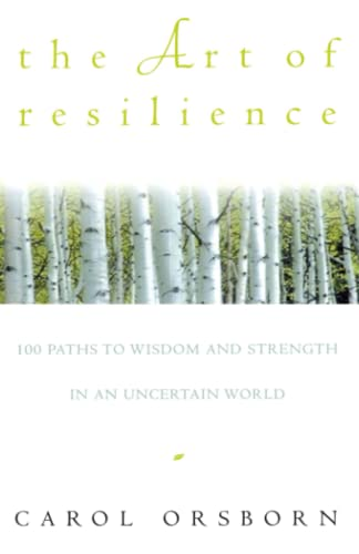 9780609800614: The Art of Resilience: 100 Paths to Wisdom and Strength in an Uncertain World