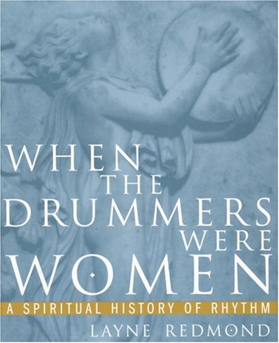 9780609801284: When the Drummers Were Women: A Spiritual History of Rhythm