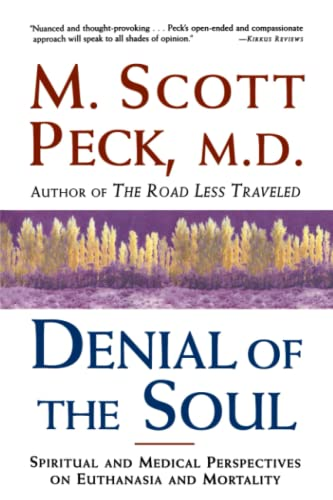 Denial of the Soul: Spiritual and Medical Perspectives on Euthanasia and Mortality: Peck, M. Scott