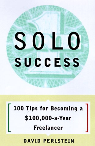 9780609801567: Solo Success: 100 Tips for Becoming a $100,000-a-Year Freelancer
