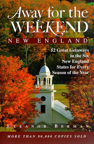 9780609801697: Away for the Weekend: New England: 52 Great Getaways in Connecticut, Maine, Massachusetts, New Hampshire, Rhode Isl and, Vermont