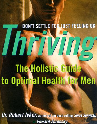 9780609801925: Thriving: The Holistic Guide to Optimal Health for Men