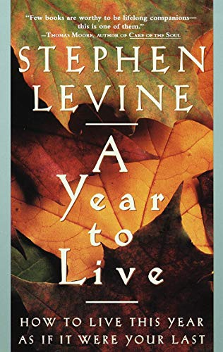 9780609801949: A Year to Live: How to Live This Year as If It Were Your Last