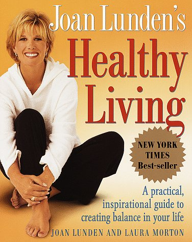 Joan Lunden's Healthy Living: A Practical, Inspirational Guide to Creating Balance in Your Life (0609802054) by Joan Lunden