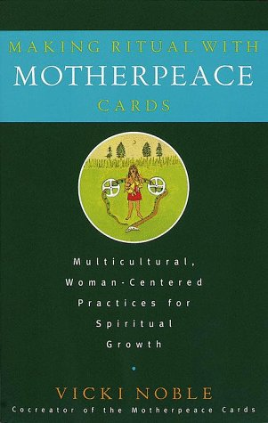 9780609802083: Making Ritual with Motherpeace Cards: Multicultural, Woman-Centered Practices for Spiritual Growth