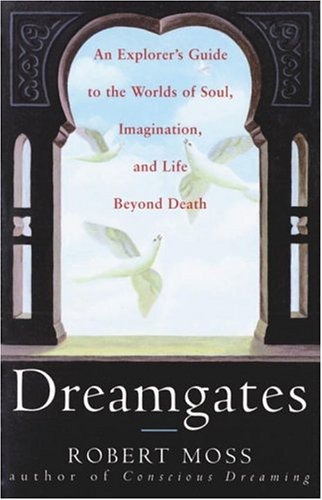 9780609802168: Dreamgates: An Explorer's Guide to the Worlds of Soul, Imagination, and Life Beyond Death