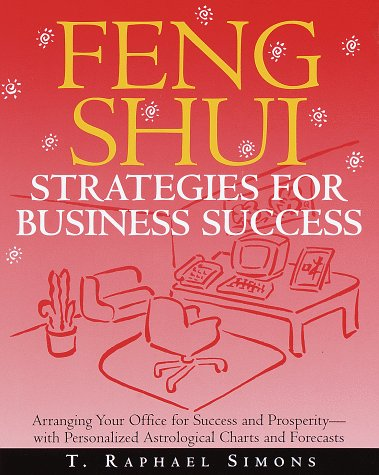 Feng Shui Strategies for Business Success: Arranging Your Office for Success and Prosperity--with ...