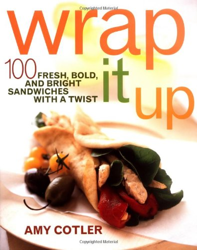 9780609802366: Wrap It Up: 100 Fresh, Bold, and Bright Sandwiches with a Twist