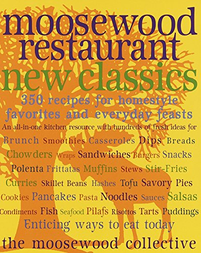 9780609802410: Moosewood Restaurant New Classics: 350 Recipes for Homestyle Favorites and Everyday Feasts