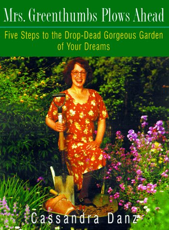9780609802656: Mrs. Greenthumbs Plows Ahead: Five Steps to the Drop-Dead Gorgeous Garden of Your Dreams