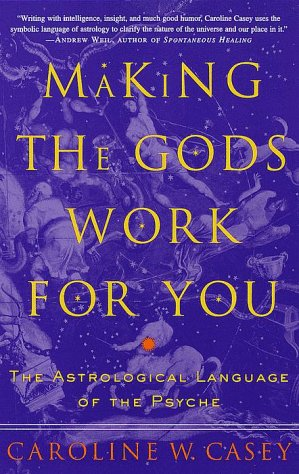 9780609802748: Making the Gods Work for You: The Astrological Language of the Psyche