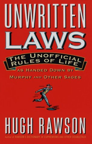 Unwritten Laws: The Unofficial Rules of Life as Handed Down by Murphy and Other Sages: Hugh Rawson