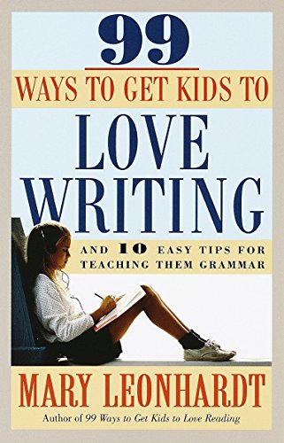 9780609803202: 99 Ways to Get Kids to Love Writing: And 10 Easy Tips for Teaching Them Grammar