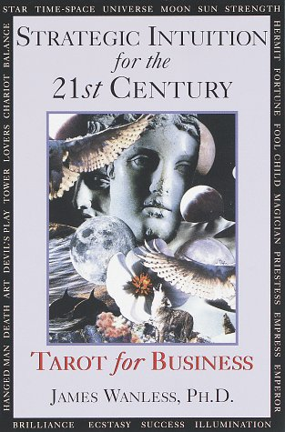 Strategic Intuition for the 21st Century: Tarot for Business: Wanless Ph.D., James