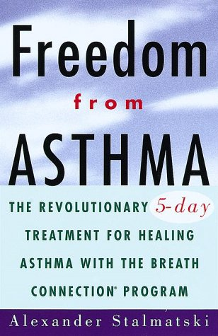 9780609803691: Freedom from Asthma: The Revolutionary 5-Day Treatment for Healing Asthma with the Breath Connection (R) Program
