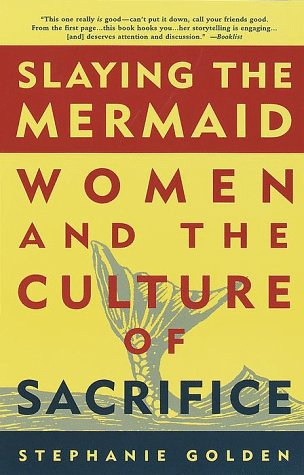 9780609804353: Slaying the Mermaid: Women and the Culture of Sacrifice