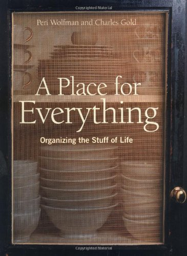 A Place for Everything: Organizing the Stuff of Life: Wolfman, Peri, Gold, Charles
