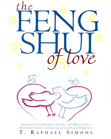 9780609804629: The Feng Shui of Love: Arranging Your Home to Attract and Hold Love-With Personalized Astrological Charts and Forecasts