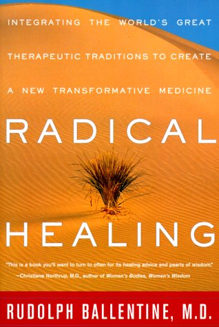 9780609804841: Radical Healing: Integrating the World's Great Therapeutic Traditions to Create a New Transformative Medicine