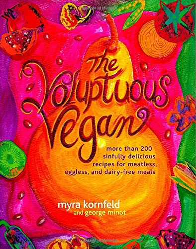 9780609804896: The Voluptuous Vegan: More Than 200 Sinfully Delicious Recipes for Meatless, Eggless, and Dairy-Free Meals