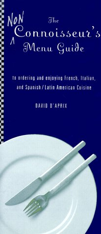 The Non-Connoisseur's Menu Guide : For French, Italian, Latin American and Spanish Cuisines