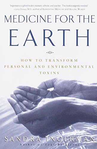 Medicine for the Earth: How to Transform Personal and Environmental Toxins: Sandra Ingerman