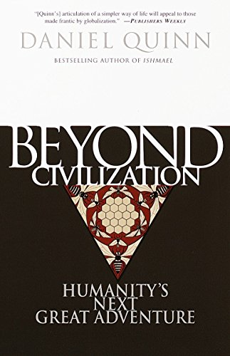 9780609805367: Beyond Civilization: Humanity's Next Great Adventure