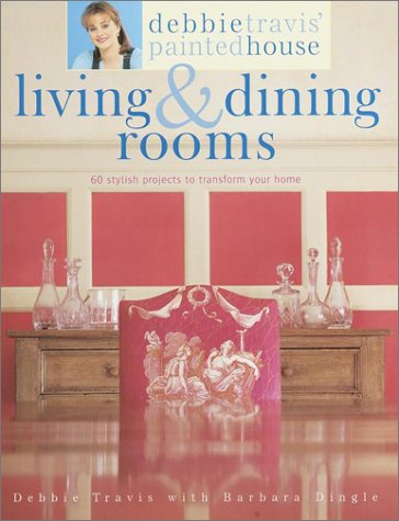 Debbie Travis' Painted House Living & Dining Rooms: 60 Stylish Projects to Transform Your ...