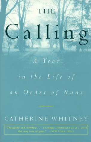 9780609805824: The Calling: A Year in the Life of an Order of Nuns