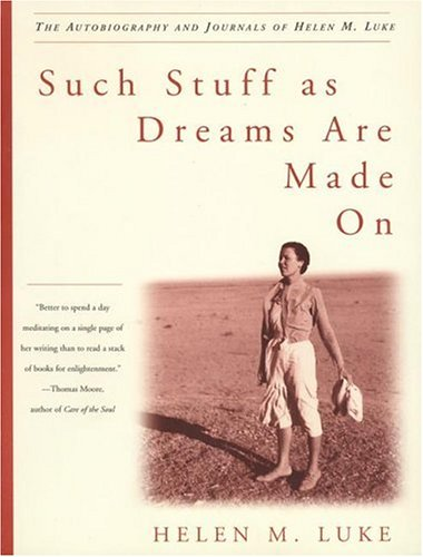 9780609805893: Such Stuff as Dreams are Made on: The Autobiography and Journals of Helen M. Luke