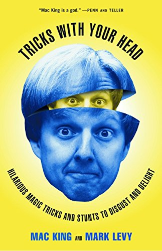 Tricks with Your Head: Hilarious Magic Tricks and Stunts to Disgust and Delight (0609805916) by Mac King; Mark Levy