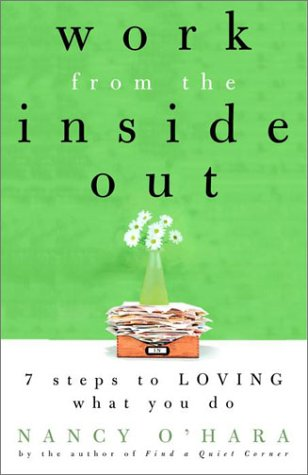 Work From the Inside Out: 7 Steps to Loving What You Do
