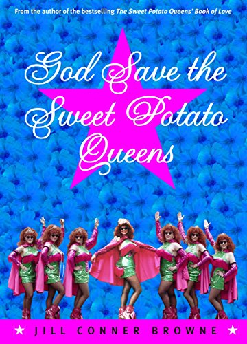 God Save the Sweet Potato Queens: Browne, Jill Conner
