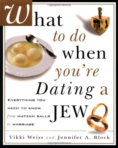 9780609806395: What to Do When You're Dating a Jew : Everything You Need to Know from Matzah Balls to Marriage