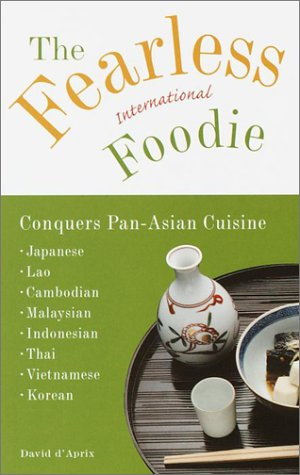 9780609806579: The Fearless International Foodie Conquers Pan-Asian Cuisine: Japanese, Lao, Cambodian, Malaysian, Indonesian, Thai, Vietnamese, Korean