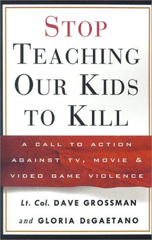 Stop Teaching Our Kids to Kill: A Call to Action Against TV, Movie, and Video Game Violence (060980667X) by Dave Grossman; Gloria Degaetano