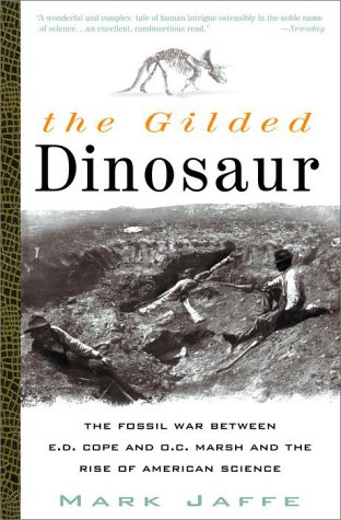 9780609807057: The Gilded Dinosaur: The Fossil War Between E.D. Cope and O.C. Marsh and the Rise of American Science