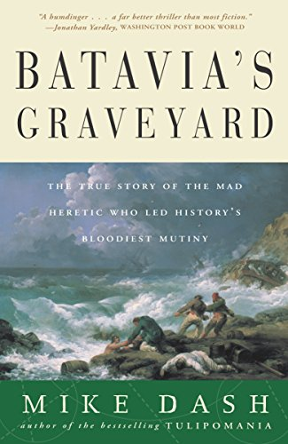9780609807163: Batavia's Graveyard: The True Story of the Mad Heretic Who Led History's Bloodiest Mutiny