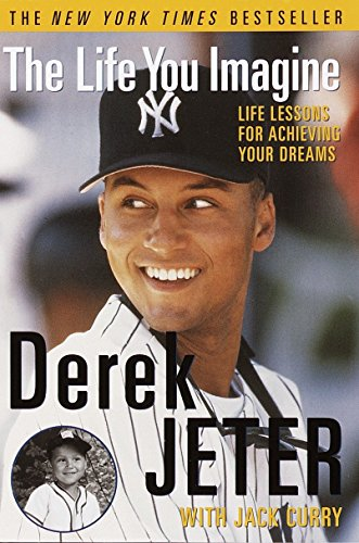 The Life You Imagine: Life Lessons for Achieving Your Dreams: Derek Jeter