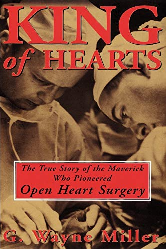 9780609807248: King of Hearts: The True Story of the Maverick Who Pioneered Open Heart Surgery