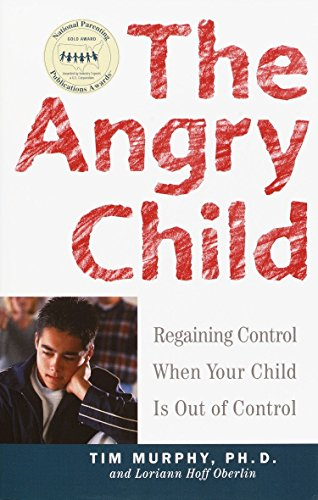 The Angry Child: Regaining Control When Your Child Is Out of Control: Murphy, Timothy; Oberlin, ...