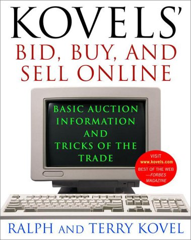 Kovels' Bid, Buy, and Sell Online: Basic Auction Information and Tricks of the Trade