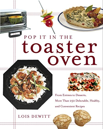 9780609807682: Pop It in the Toaster Oven: From Entrees to Desserts, More Than 250 Delectable, Healthy, and Convenient Recipes