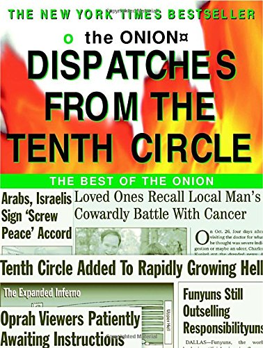 Dispatches from the Tenth Circle : The Best of the Onion: Siegel, Robert