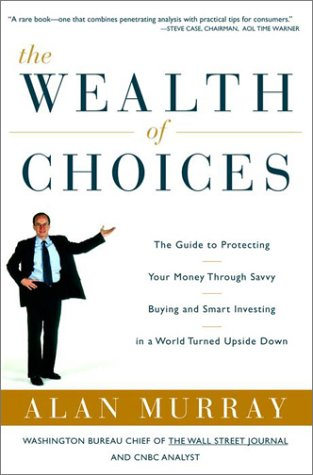 9780609808481: The Wealth of Choices: The Guide to Protecting Your Money Through Savvy Buying and Smart Investing in a World Turned Upside Down