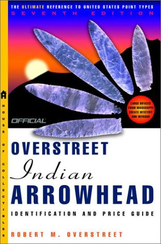 The Official Overstreet Indian Arrowheads Identification and: Overstreet, Robert M